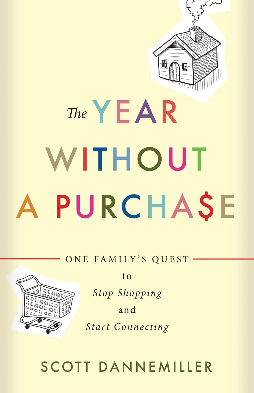 The Year Without A Purchase: One Family's Quest To Stop Shopping And Start  Connecting: Scott Dannemiller: 0884707473677: Amazon: Books