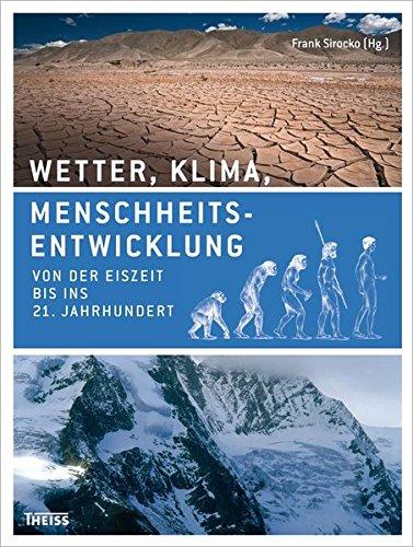 Wetter, Klima, Menschheitsentwicklung: Von der Eiszeit bis ins 21. Jahrhundert
