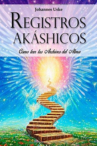 Registros Akashicos: ¿Como Leer los Archivos del Alma? (Spanish Edition) [Johannes Uske] (Tapa Blanda)