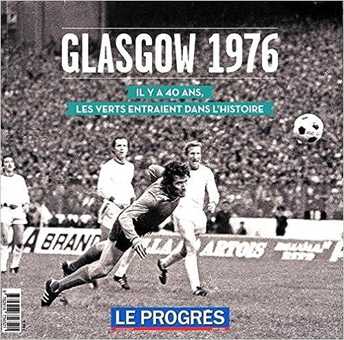 En ligne Glasgow 1976 : Il y a 40 ans, les Verts entraient dans l'Histoire epub pdf