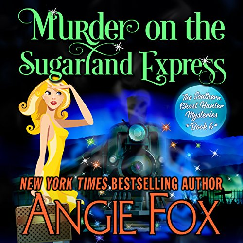 Murder on the Sugarland Express: Southern Ghost Hunter Mysteries, Book 6