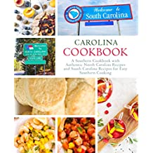 Carolina Cookbook: A Southern Cookbook with Authentic North Carolina Recipes and South Carolina Recipes for Easy Southern Cooking