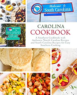 Carolina Cookbook: A Southern Cookbook with Authentic North Carolina Recipes and South Carolina Recipes for Easy Southern Cooking by [Press, BookSumo]