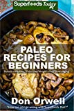 Paleo Recipes for Beginners: 180+ Recipes of Quick & Easy Cooking, Paleo Cookbook for Beginners,Gluten Free Cooking, Wheat Free, Paleo Cooking for One, ... eats - paleo diet solution 56)
