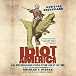 Idiot America: How Stupidity Became a Virtue in the Land of the Free | Charles P. Pierce