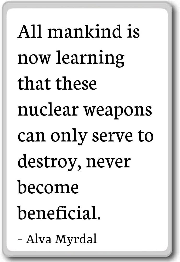 Amazon Com All Mankind Is Now Learning That These Nuclear Alva Myrdal Quotes Fridge Magnet White Kitchen Dining