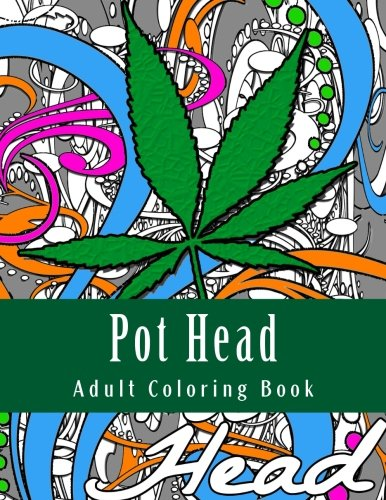 Pot Head Adult Coloring Book: Marijuana Themed Adult Coloring Book - Mary Pot Leaf Jane