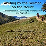 Abiding by the Sermon on the Mount: Abridged Version: A Dispensational Approach to Interpretation and Application | Jim Oliver