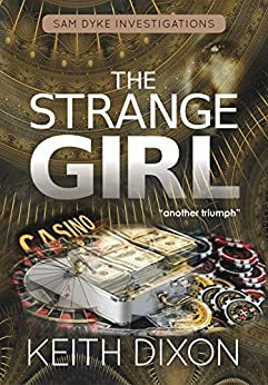 The Strange Girl (Sam Dyke Investigations Book 5) by [Dixon, Keith]