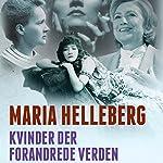 Kvinder der forandrede verden: 43 kvinder fra den franske revolution til i dag | Maria Helleberg