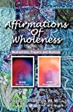 Affirmations of Wholeness, Stephanie Patterson, 0615436099