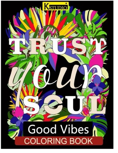 Good Vibes Coloring Book: Coloring Books for Grown Ups (Good Vibes Coloring Books for Adults) (Volume 3)