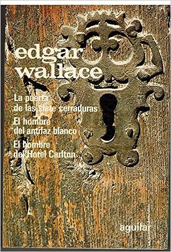 Novelas de intriga: La puerta de las siete cerraduras ; El hombre del antifaz blanco ; El hombre del Hotel Carlton: Edgar.