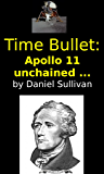 Time Bullet: Apollo 11 Unchained