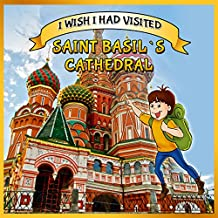 childrens books : I Wish I Had Visited Saint Basil's Cathedral (Great Pictures Book for KIDS)