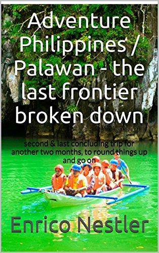 Adventure Philippines / Palawan - the last frontier (broken down): 'second & last concluding trip for another two months, to round things up and go on... (SouthEast-Asia (Philippines) Book 2)