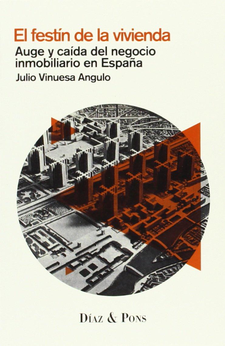 El Festín De La Vivienda: Auge y caída del negocio inmobiliario en España MODELOS PARA ARMAR: Amazon.es: Julio Vinuesa: Libros