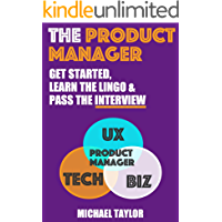 The Product Manager: Get Started, Learn the Lingo & Pass the Interview