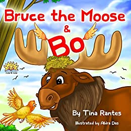 "Childrens picture book:""BRUCE THE MOOSE & BO"":Beginner readers, early learning reader(Children book 4-8)Bedtime Story(Animal Story:mammals eBook)Kid Fantasy ... Imagination(values)Rhymes(level-1)Education by [Rantes, Tina]"