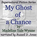 My Ghost of a Chance: Supernatural Fiction Series   Madeline Yale Wynne