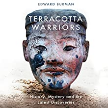 Terracotta Warriors: History, Mystery and the Latest Discoveries Audiobook by Edward Burman Narrated by Roger Davis