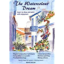 The Watercolour Dream: Learn to draw and paint - with enjoyment