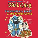 Jake Cake: The Football Beast & The Pirate Curse Audiobook by Michael Broad Narrated by Paul Chequer