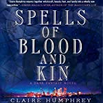 Spells of Blood and Kin: A Dark Fantasy | Claire Humphrey