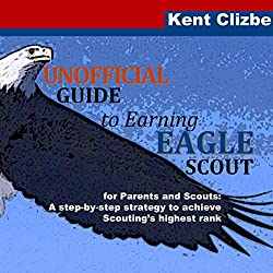 Unofficial Guide to Earning Eagle Scout: For Parents and Scouts