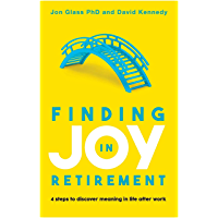 Finding Joy in Retirement: 4 steps to discover meaning in life after work