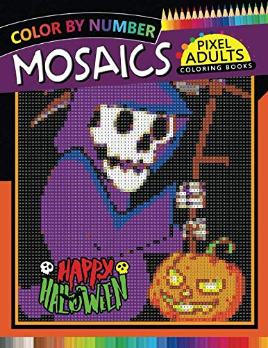 Happy Halloween Pixel Mosaics Coloring Books: Color by Number for Adults Stress Relieving Design Puzzle Quest