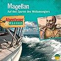 Magellan - Auf den Spuren des Weltumseglers (Abenteuer & Wissen) Hörbuch von Maja Nielsen Gesprochen von: Volker Lechtenbrink