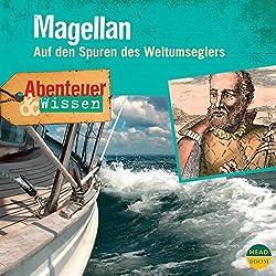 Magellan - Auf den Spuren des Weltumseglers (Abenteuer & Wissen)