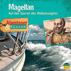 Magellan - Auf den Spuren des Weltumseglers (Abenteuer & Wissen) Hörbuch