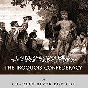 Native American Tribes: The History and Culture of the Iroquois Confederacy Hörbuch