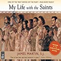 My Life With the Saints Audiobook by James Martin SJ Narrated by James Martin SJ