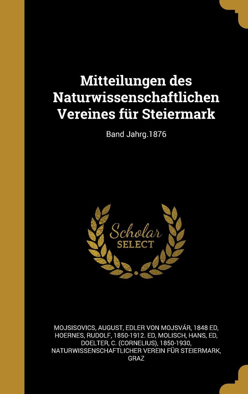 Download Mitteilungen Des Naturwissenschaftlichen Vereines Fur Steiermark; Band Jahrg.1876 (German Edition) pdf