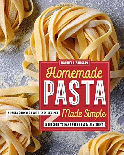 Homemade Pasta Made Simple: A Pasta Cookbook with Easy Recipes & Lessons to Make Fresh Pasta Any Night (Pasta Noodle Cutter)
