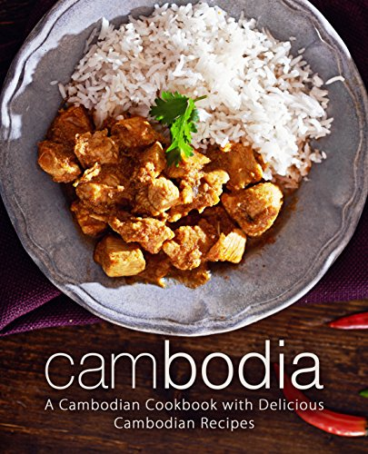 Cambodia: A Cambodian Cookbook with Delicious Cambodian Recipes by BookSumo Press