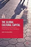 img - for The Global Cultural Capital: Addressing the Citizen and Producing the City in Barcelona (The Contemporary City) book / textbook / text book