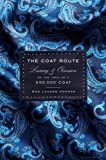 The Coat Route: Craft, Luxury, & Obsession on the Trail of a $50,000 Coat