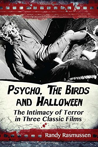 Psycho, the Birds and Halloween: The Intimacy of Terror in Three Classic Films -