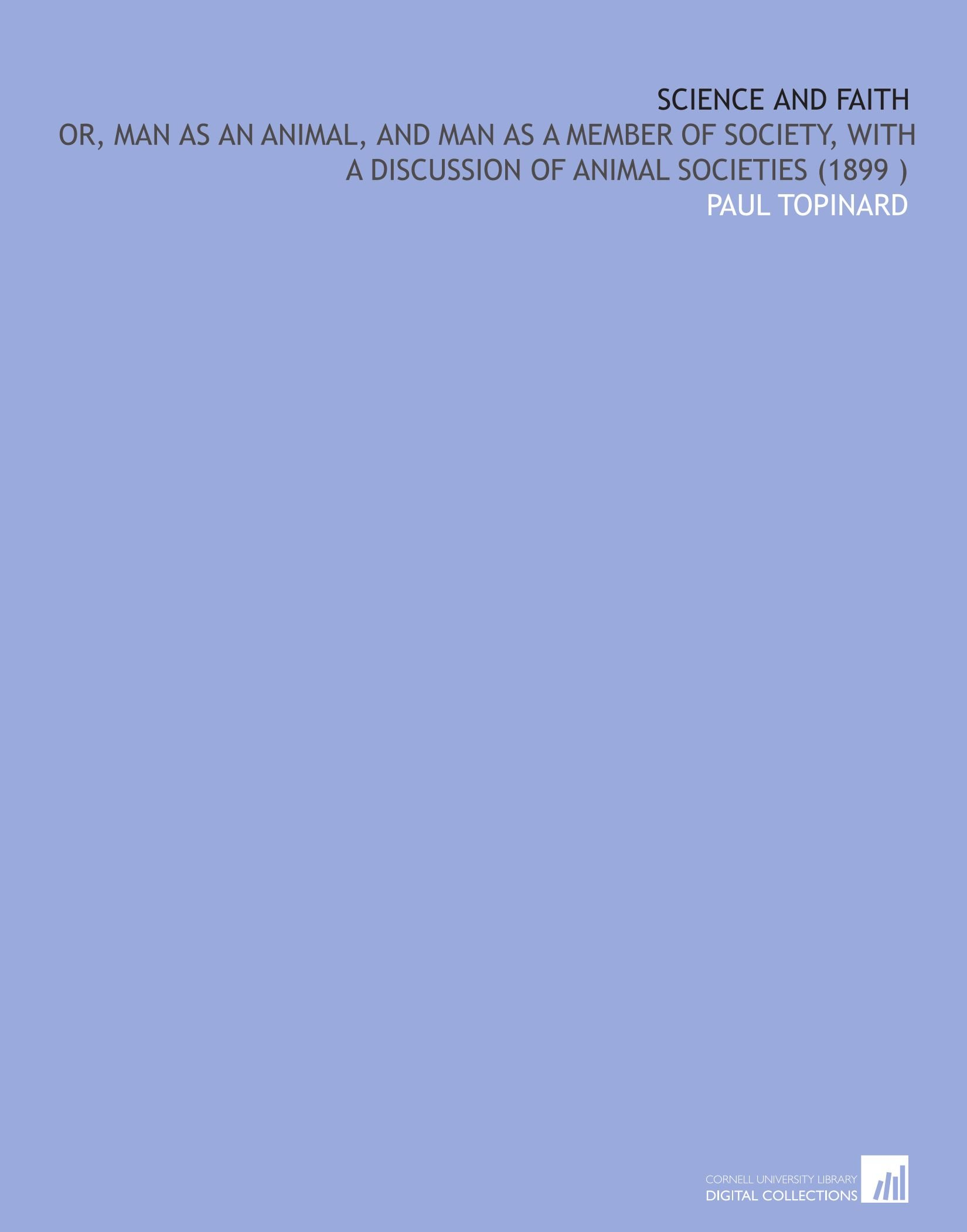 Download Science and Faith: Or, Man as an Animal, and Man as a Member of Society, With a Discussion of Animal Societies (1899 ) PDF