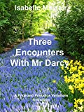 Three Encounters With Mr Darcy: A Pride and Prejudice Variations Anthology
