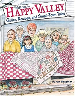 Welcome To Happy Valley: Quilts Recipes And Small Town Tales by Nan Slaughter (2004-06-02)