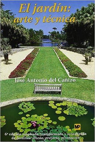 El jardín: Arte y técnica. 6ª ed. Ampl. Act. Jardinería: Amazon.es: Cañizo Perate, José A.: Libros