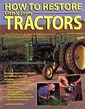 How to Restore Classic Farm Tractors, Tharran E. Gaines, 0896584550