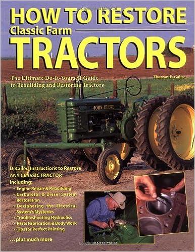 How to restore classic farm tractors the ultimate do it yourself how to restore classic farm tractors the ultimate do it yourself guide to rebuilding and restoring tractors tharran e gaines 9780896584556 amazon solutioingenieria Gallery