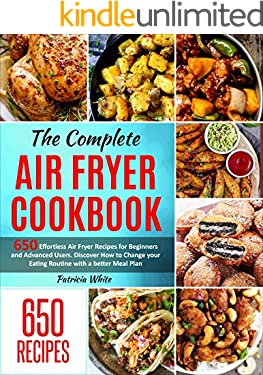 The Complete Air Fryer Cookbook: 650 Effortless Air Fryer Recipes for Beginners and Advanced Users. Discover How to Change your Eating Routine with a better ... Plan (Air Fryer cookbook for Beginners 1)