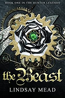 The Beast: A Beauty and the Beast Fairytale Retelling (The Hunter Legends Book 1) by [Mead, Lindsay]